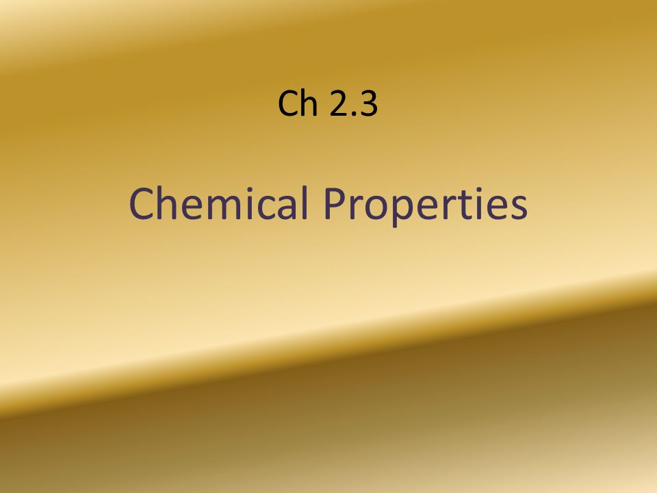 Ch 2.3 Chemical Properties