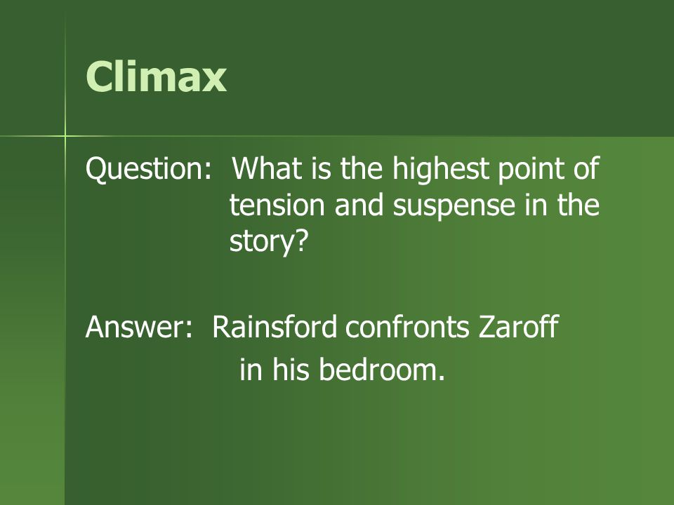 Climax Question: What is the highest point of tension and suspense in the story Answer: Rainsford confronts Zaroff.