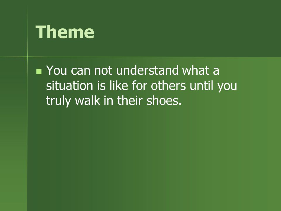 Theme You can not understand what a situation is like for others until you truly walk in their shoes.