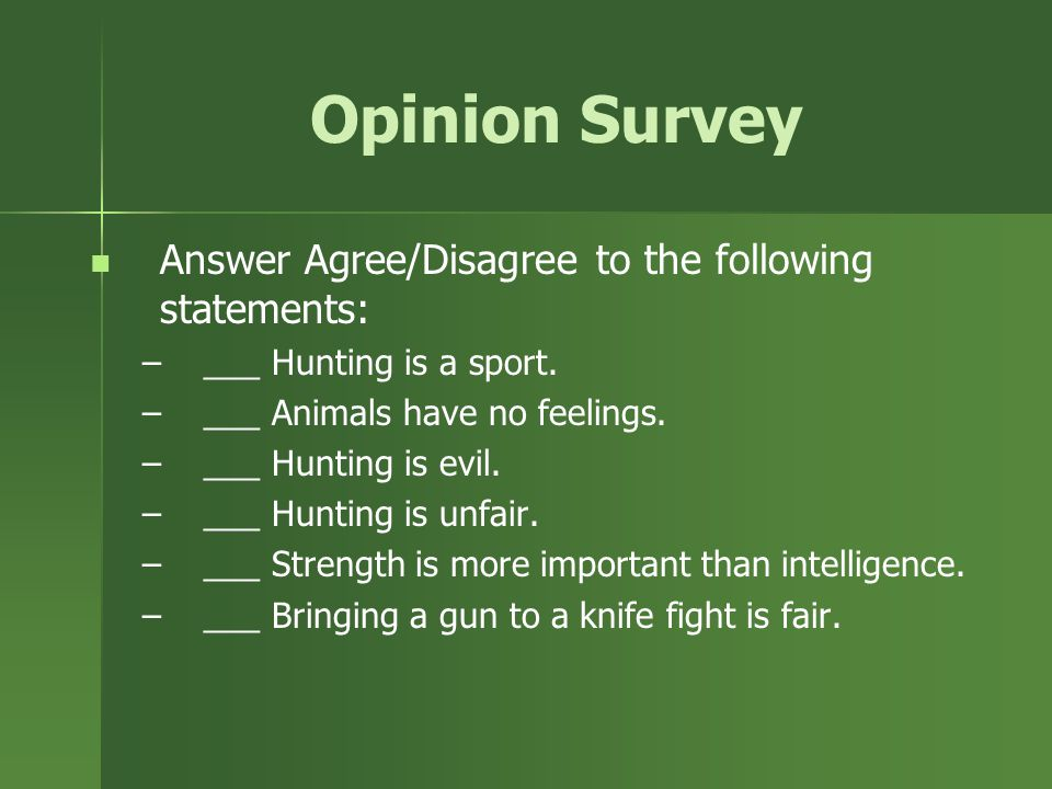 Opinion Survey Answer Agree/Disagree to the following statements: