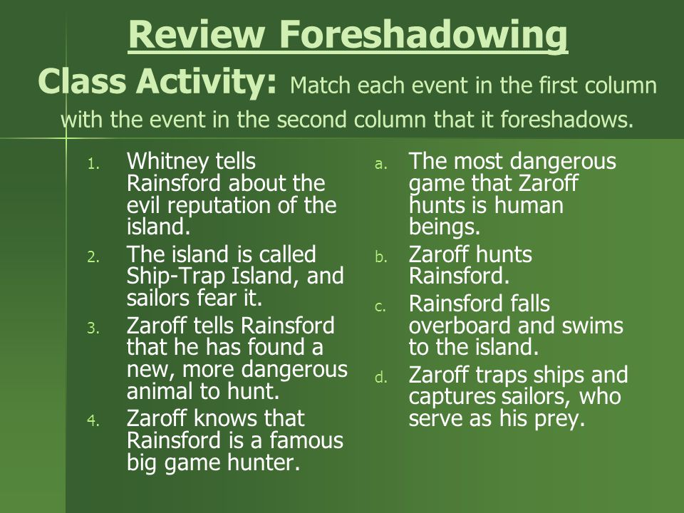 Review Foreshadowing Class Activity: Match each event in the first column with the event in the second column that it foreshadows.