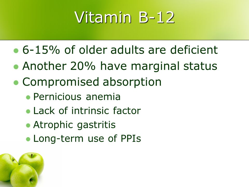 Vitamin B-12 6-15% of older adults are deficient