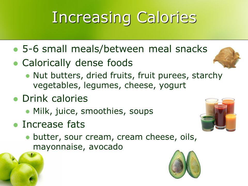 Increasing Calories 5-6 small meals/between meal snacks