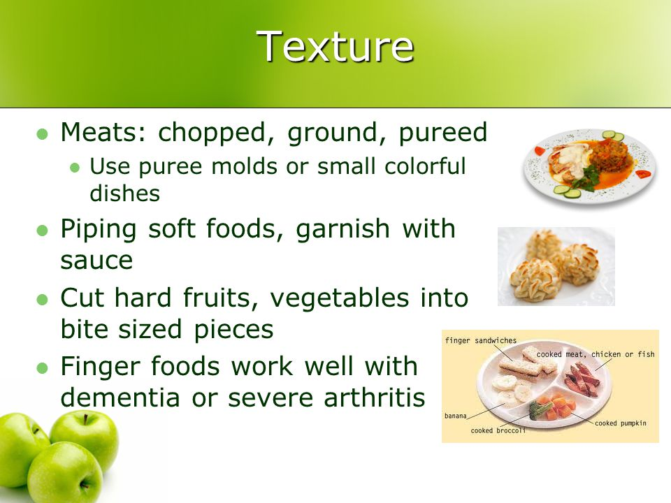 Texture Meats: chopped, ground, pureed