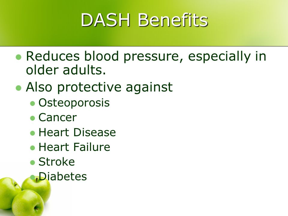 DASH Benefits Reduces blood pressure, especially in older adults.