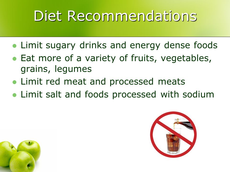 Diet Recommendations Limit sugary drinks and energy dense foods