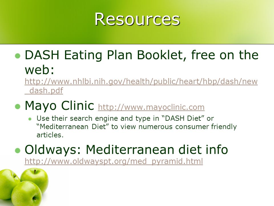 Resources DASH Eating Plan Booklet, free on the web: http://www.nhlbi.nih.gov/health/public/heart/hbp/dash/new_dash.pdf.