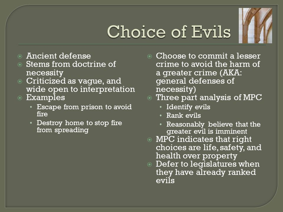 Choice of Evils Ancient defense Stems from doctrine of necessity