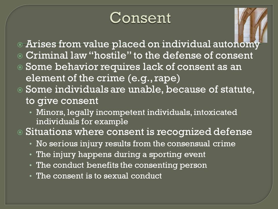 Consent Arises from value placed on individual autonomy