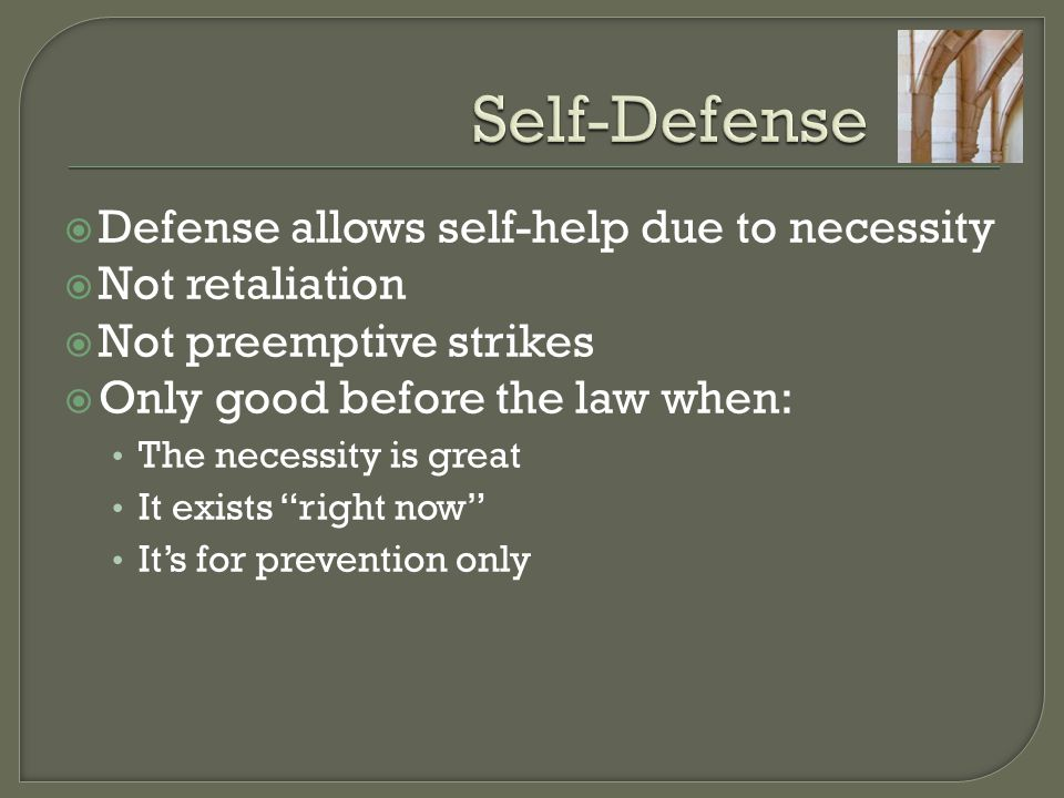 Self-Defense Defense allows self-help due to necessity Not retaliation