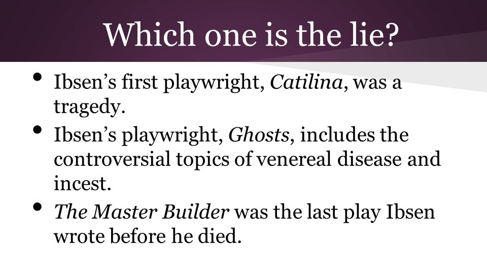 Which one is the lie Ibsen's first playwright, Catilina, was a tragedy.