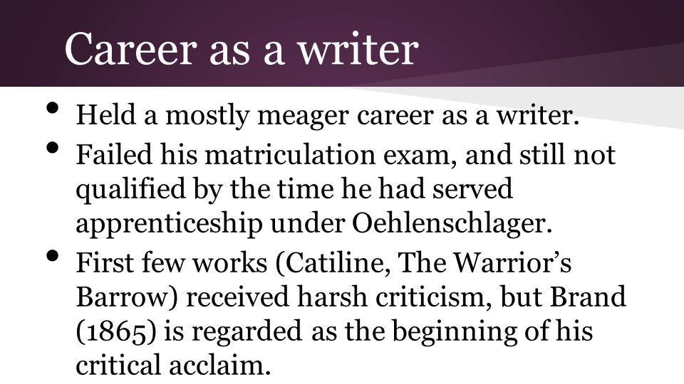 Career as a writer Held a mostly meager career as a writer.