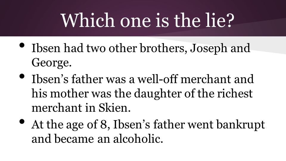 Which one is the lie Ibsen had two other brothers, Joseph and George.