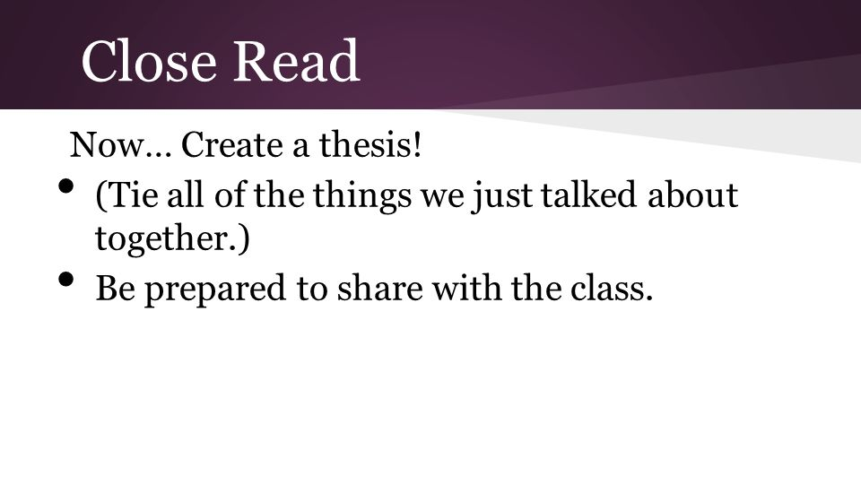 Close Read Now… Create a thesis!