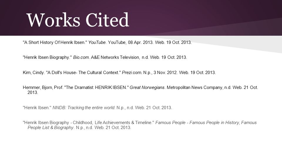 Works Cited A Short History Of Henrik Ibsen. YouTube. YouTube, 08 Apr. 2013. Web. 19 Oct. 2013.