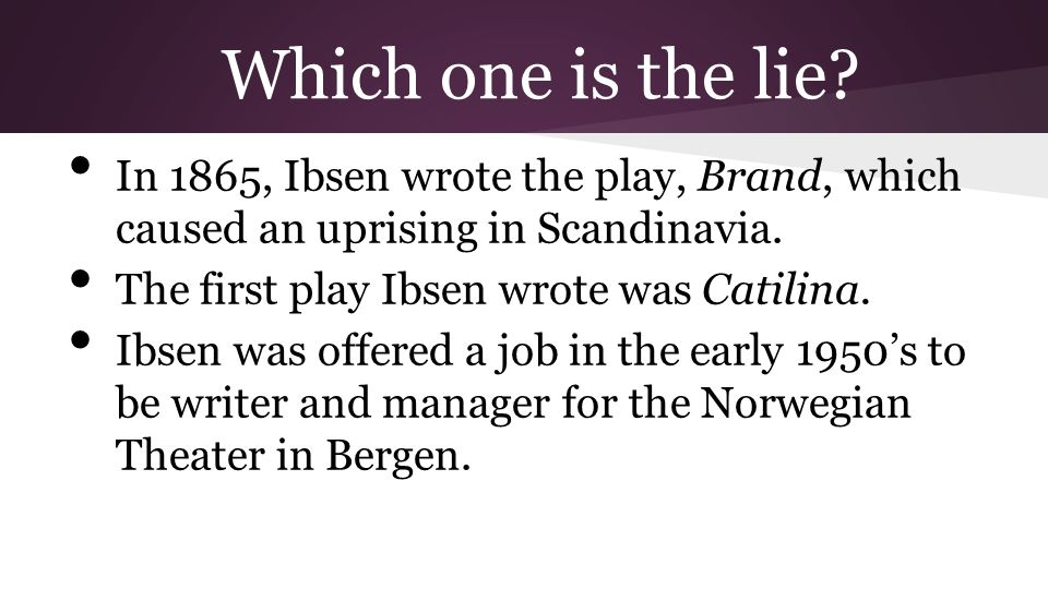 Which one is the lie In 1865, Ibsen wrote the play, Brand, which caused an uprising in Scandinavia.