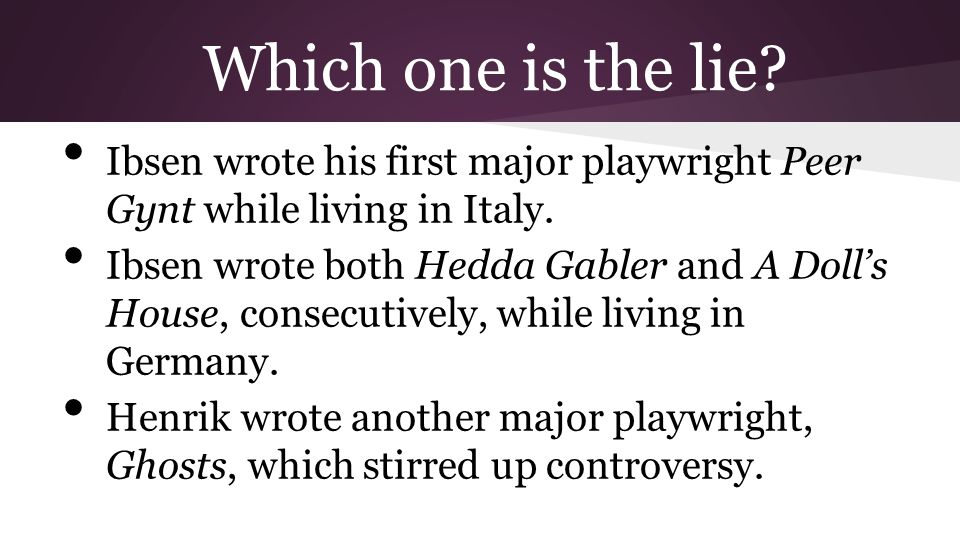 Which one is the lie Ibsen wrote his first major playwright Peer Gynt while living in Italy.