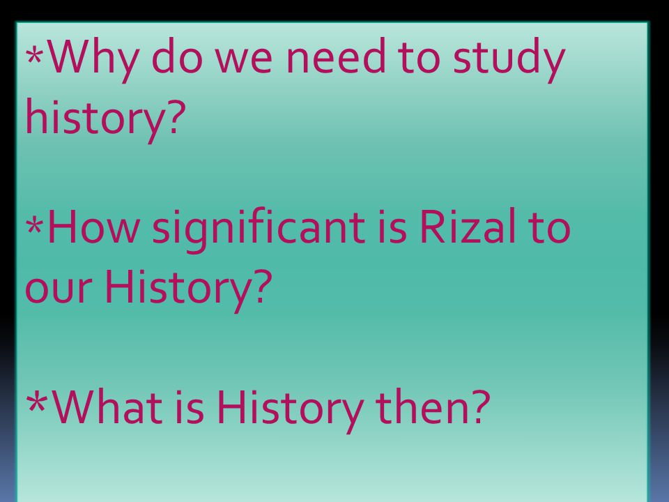 *What is History then *Why do we need to study history