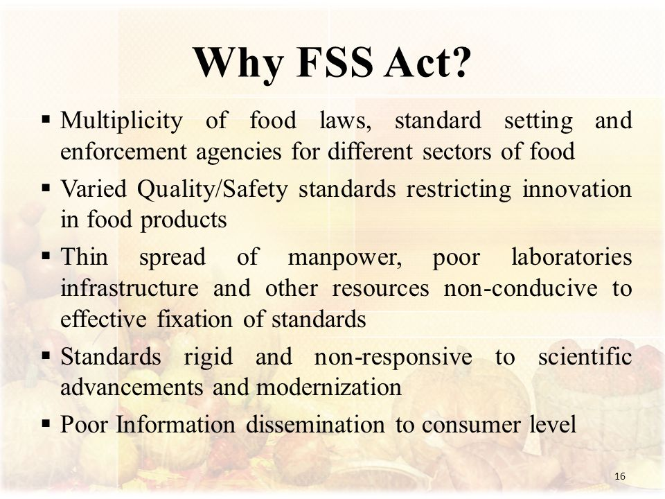 Why FSS Act Multiplicity of food laws, standard setting and enforcement agencies for different sectors of food.