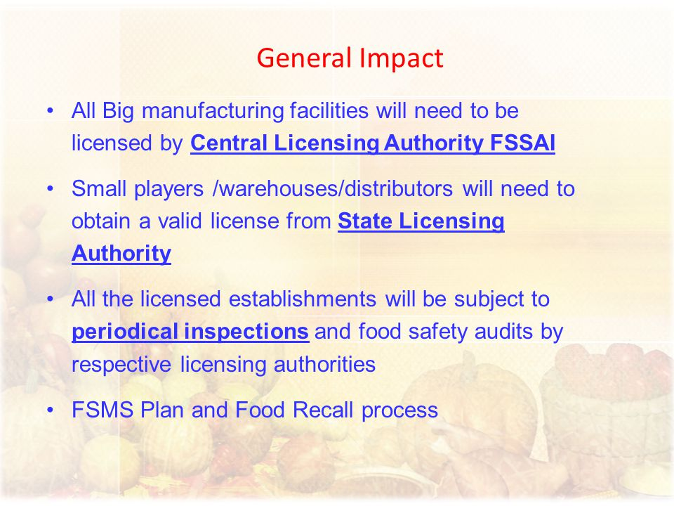 General Impact All Big manufacturing facilities will need to be licensed by Central Licensing Authority FSSAI.