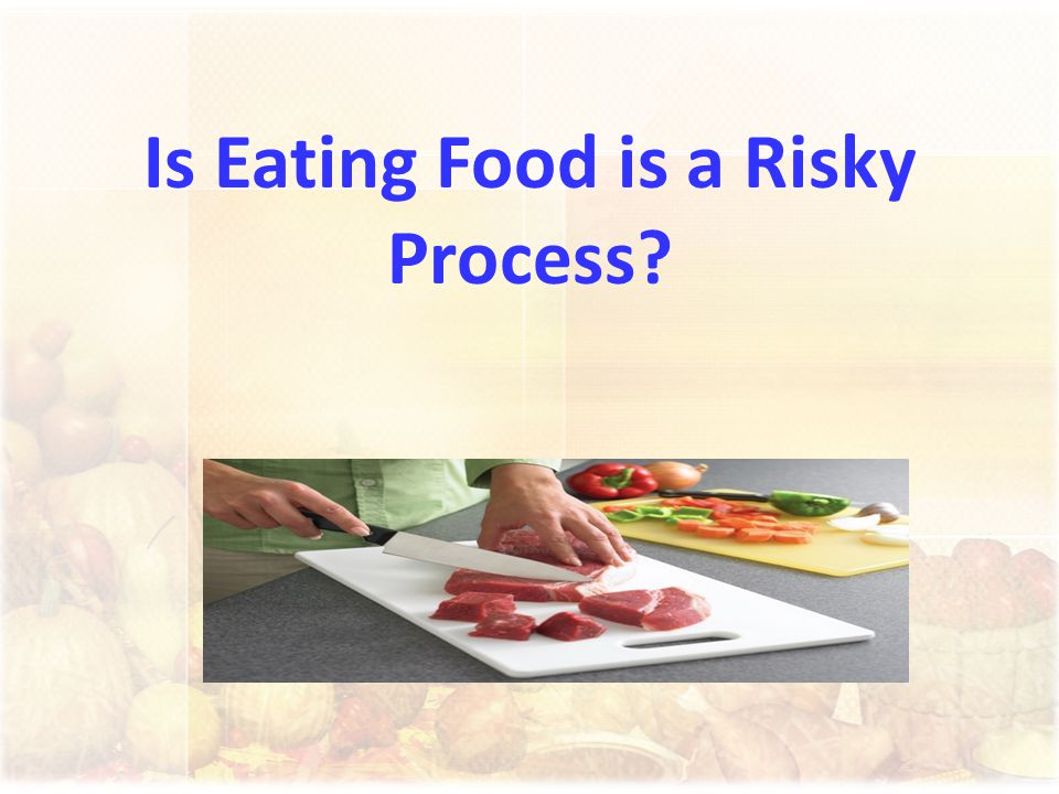 Is Eating Food is a Risky Process