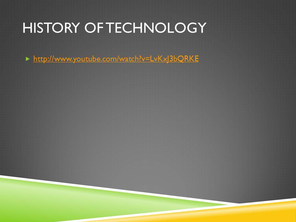 History of Technology http://www.youtube.com/watch v=LvKxJ3bQRKE