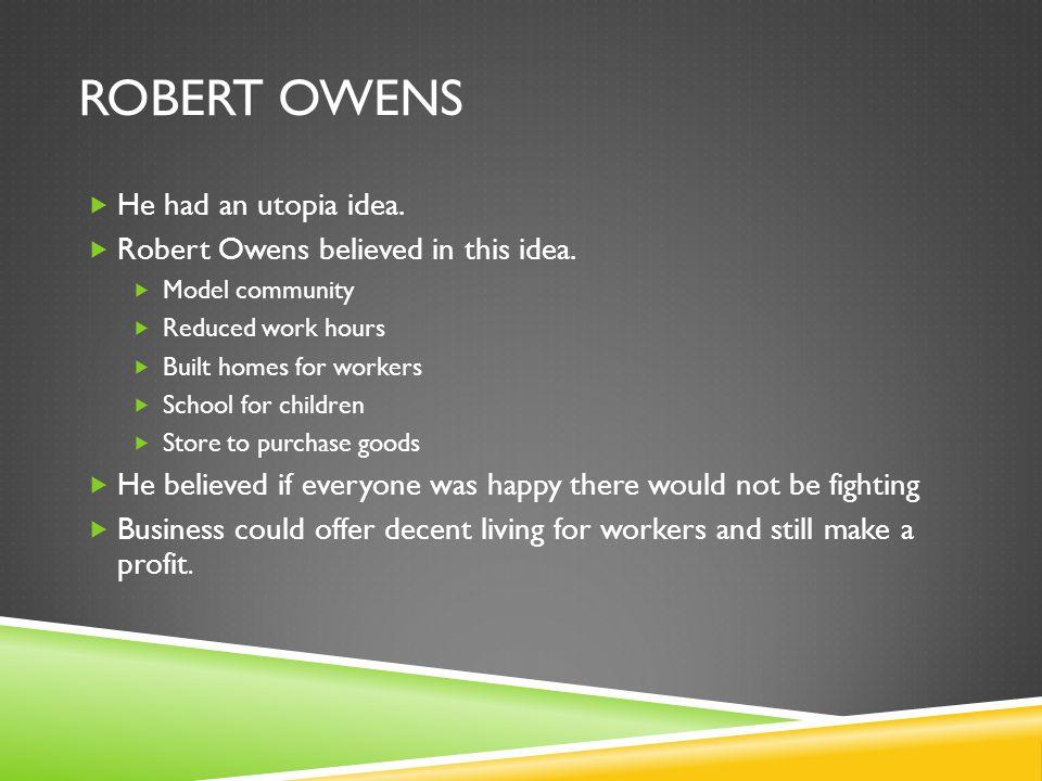 Robert Owens He had an utopia idea.