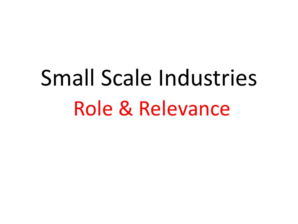 Small Scale Industries Role & Relevance