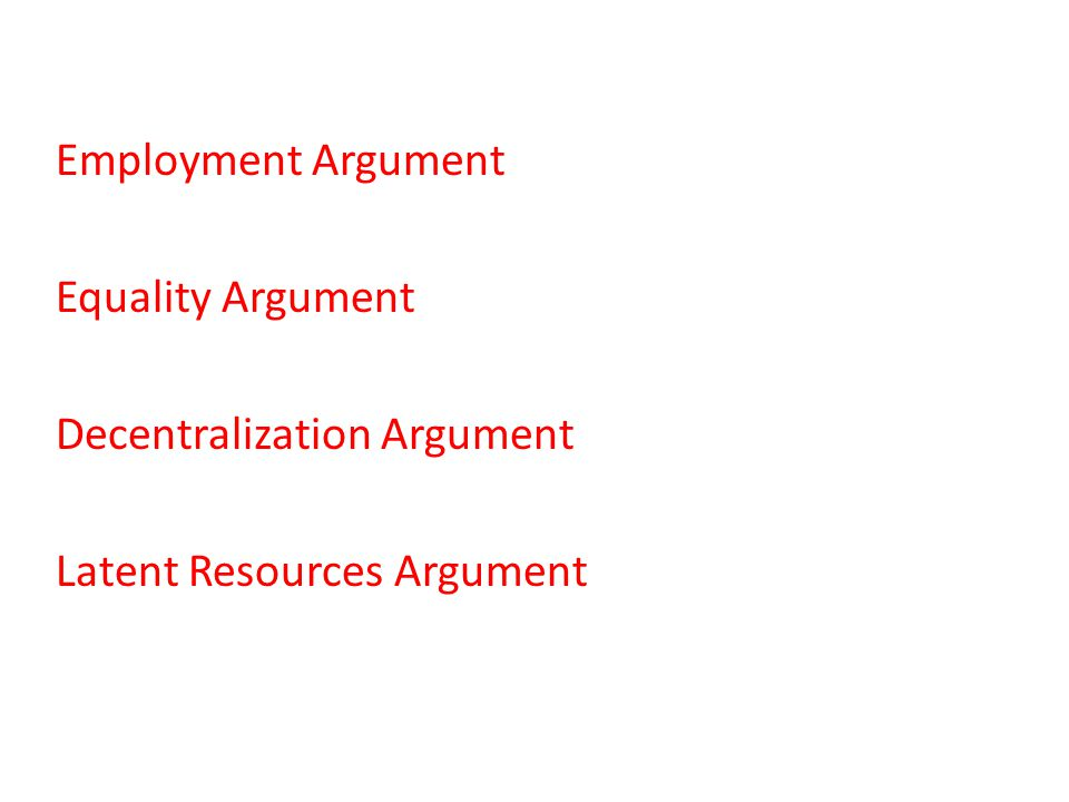 Employment Argument Equality Argument Decentralization Argument Latent Resources Argument