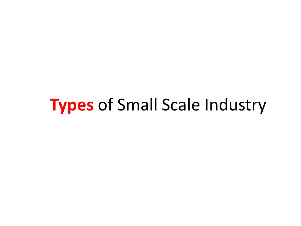 Types of Small Scale Industry