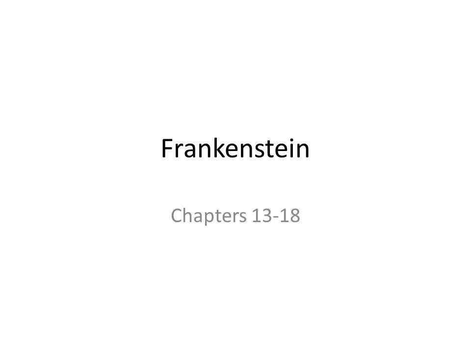 Frankenstein Chapters 13-18