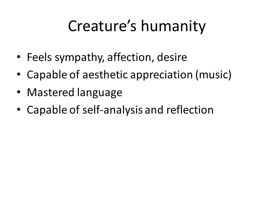 Creature's humanity Feels sympathy, affection, desire