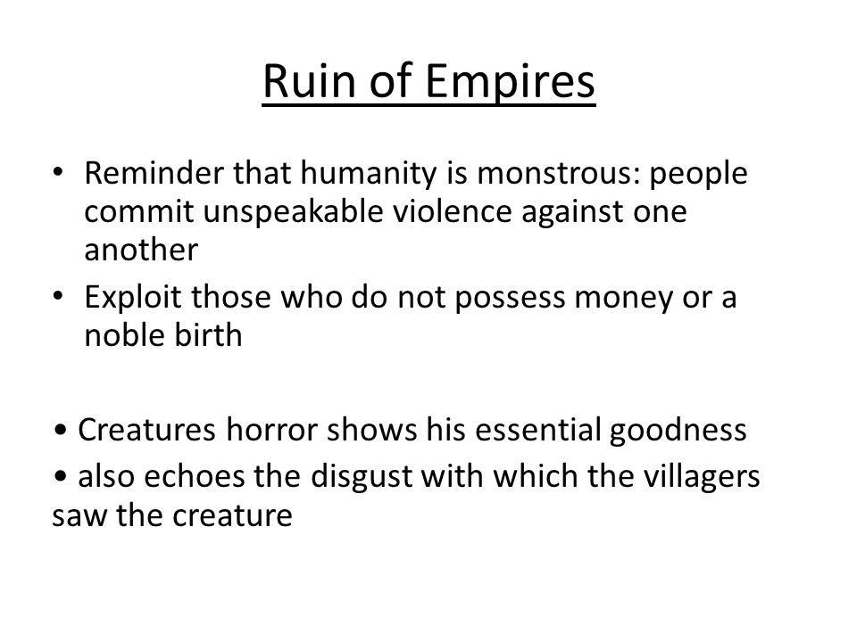Ruin of Empires Reminder that humanity is monstrous: people commit unspeakable violence against one another.