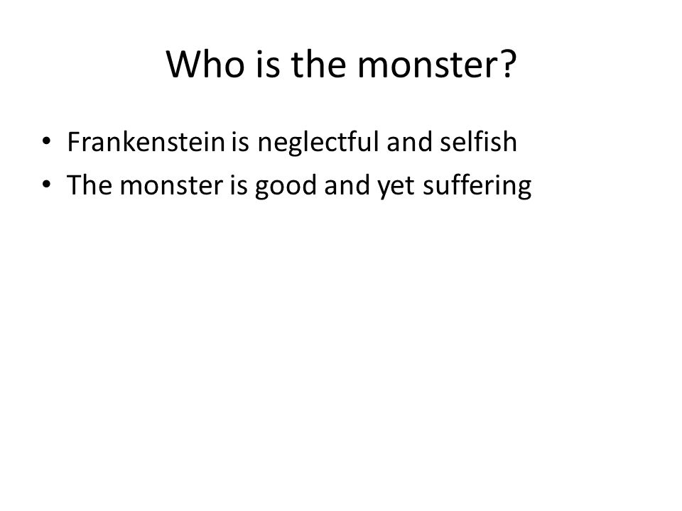 Who is the monster Frankenstein is neglectful and selfish
