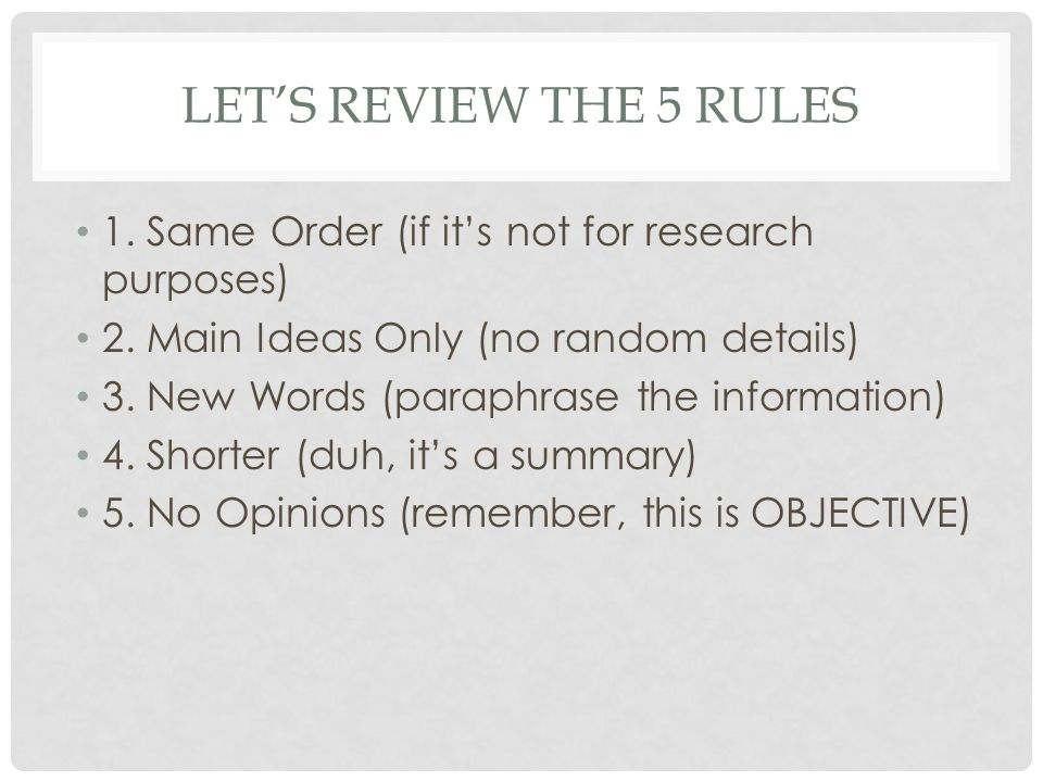 Let's Review the 5 RuLes 1. Same Order (if it's not for research purposes) 2. Main Ideas Only (no random details)