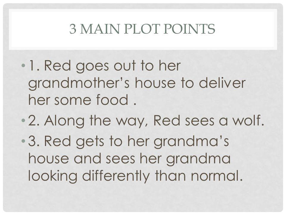 1. Red goes out to her grandmother's house to deliver her some food .