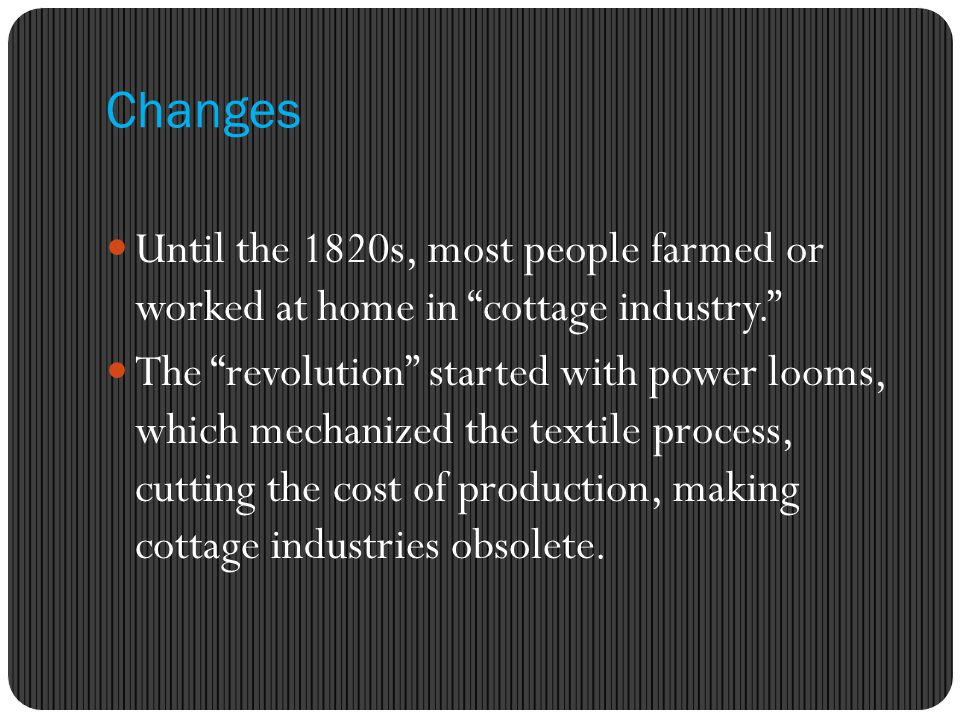 Changes Until the 1820s, most people farmed or worked at home in cottage industry.