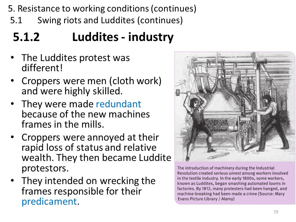 5.1.2 Luddites - industry The Luddites protest was different!