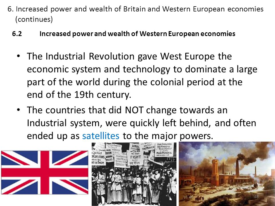 6. Increased power and wealth of Britain and Western European economies (continues)