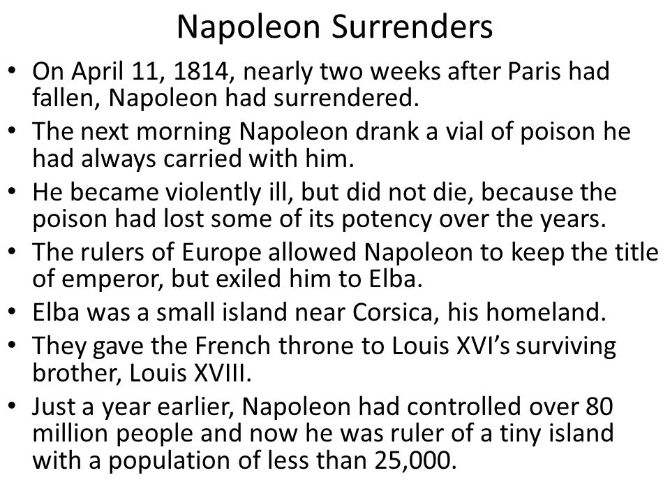 Napoleon Surrenders On April 11, 1814, nearly two weeks after Paris had fallen, Napoleon had surrendered.