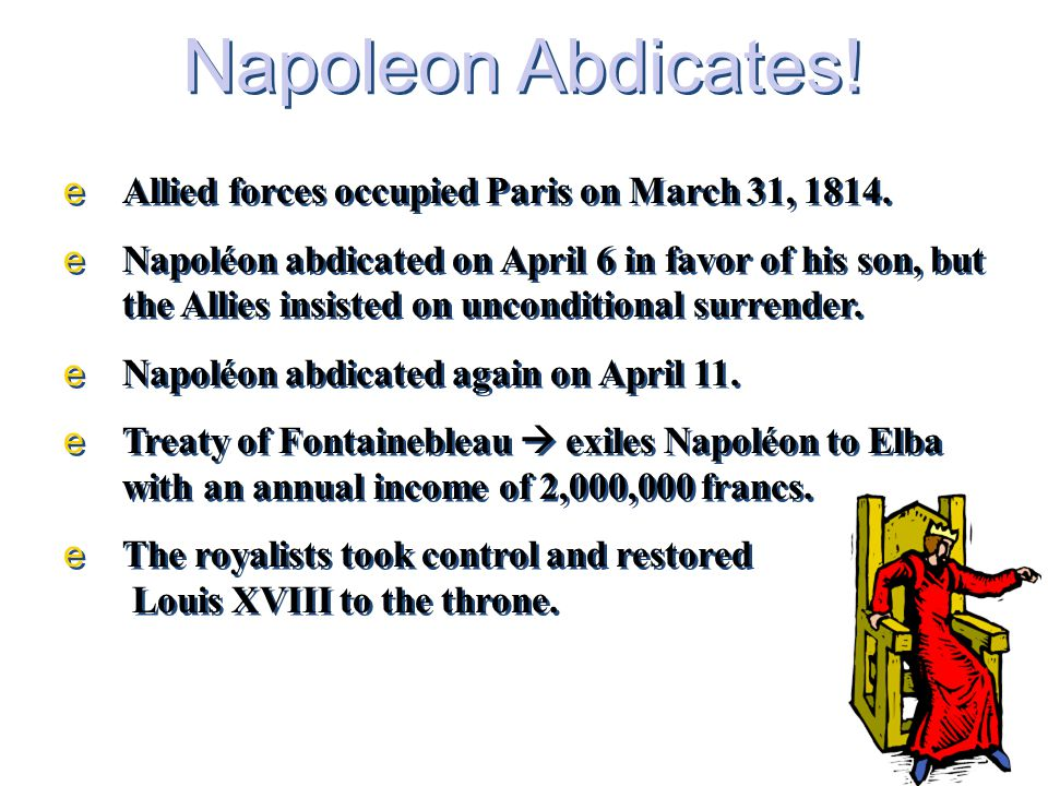 Napoleon Abdicates! Allied forces occupied Paris on March 31, 1814.