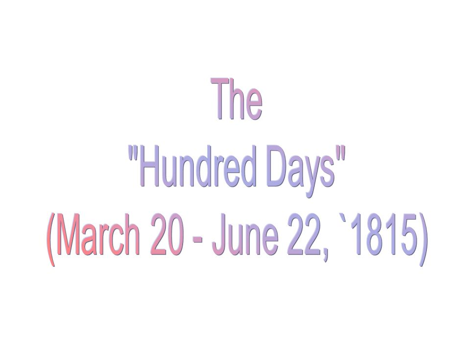 The Hundred Days (March 20 - June 22, `1815)