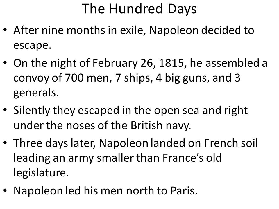 The Hundred Days After nine months in exile, Napoleon decided to escape.