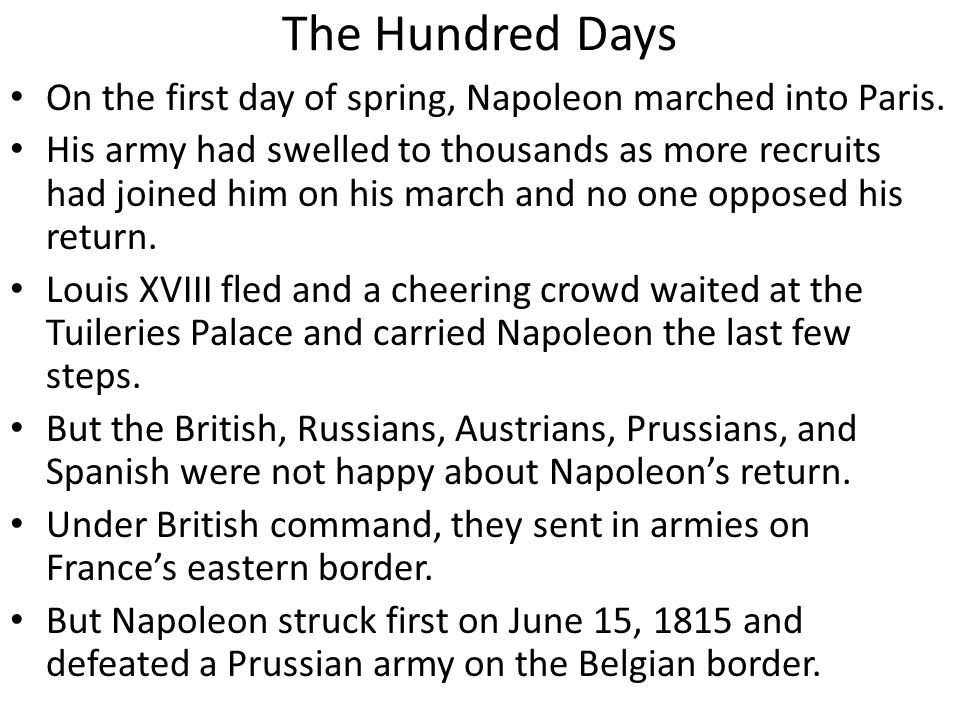 The Hundred Days On the first day of spring, Napoleon marched into Paris.