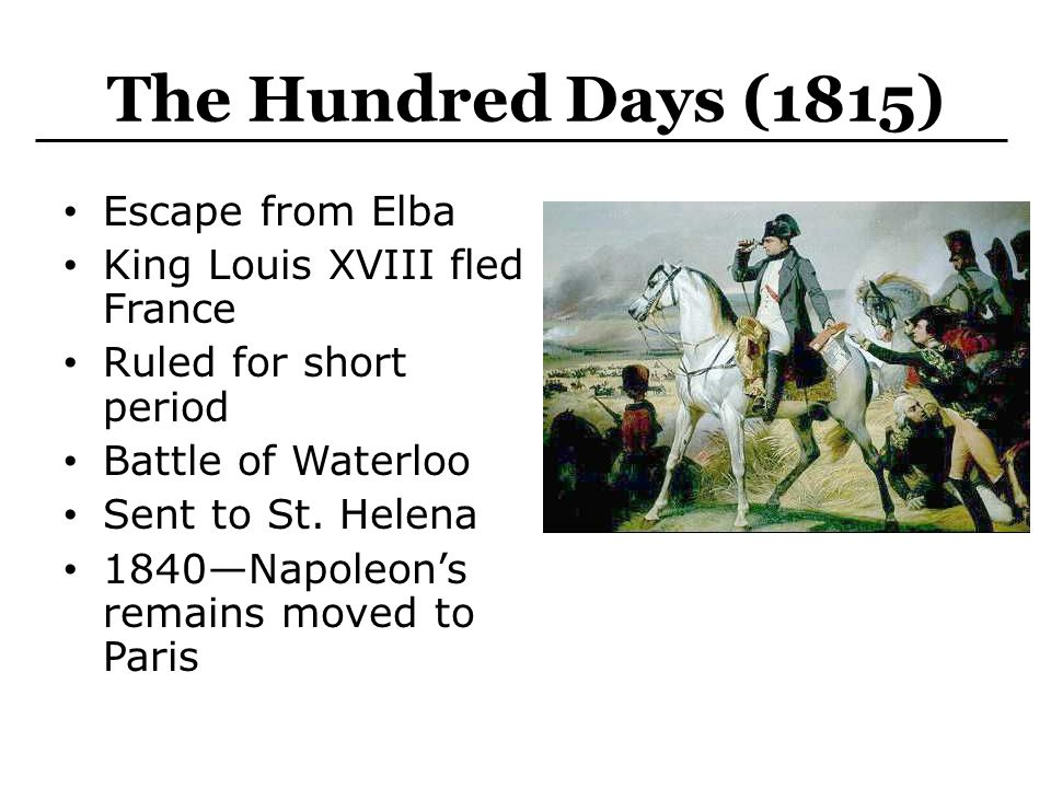 The Hundred Days (1815) Escape from Elba King Louis XVIII fled France