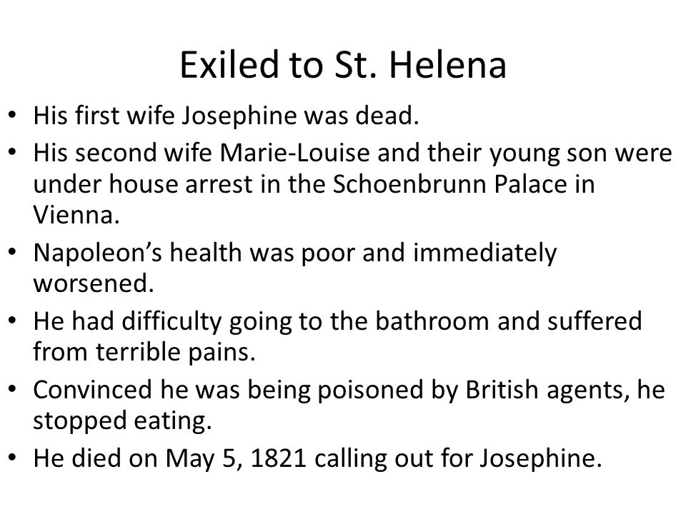 Exiled to St. Helena His first wife Josephine was dead.
