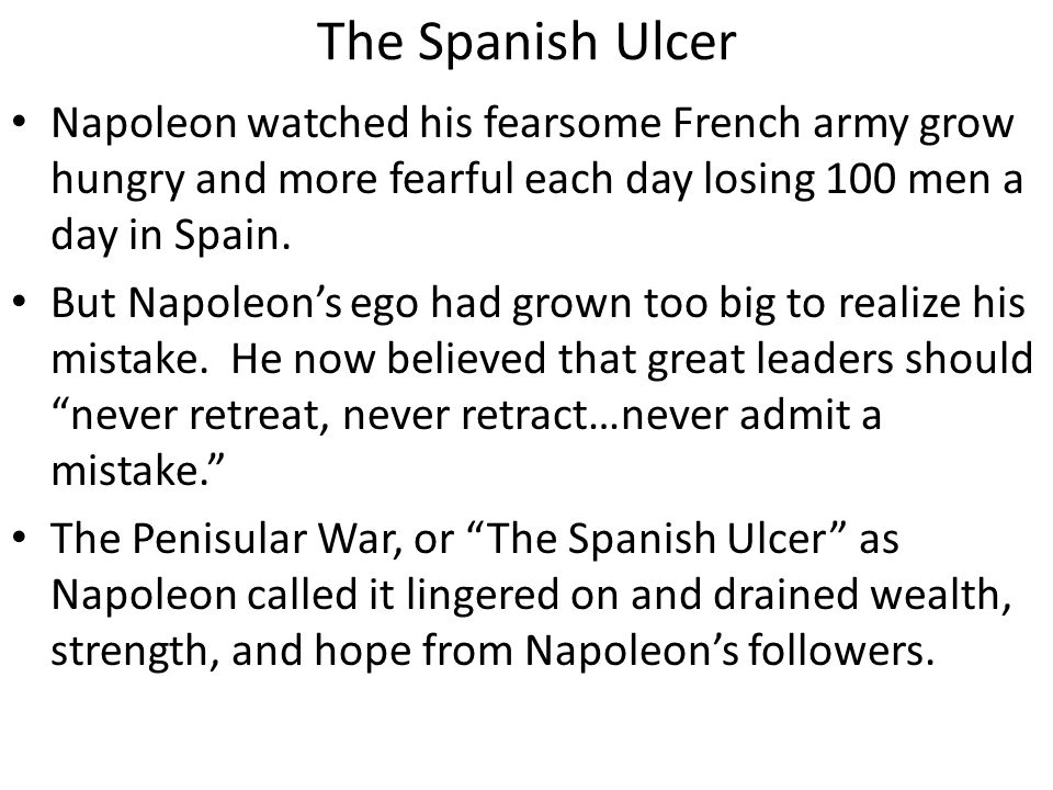 The Spanish Ulcer Napoleon watched his fearsome French army grow hungry and more fearful each day losing 100 men a day in Spain.