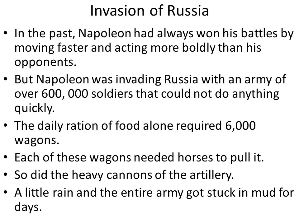 Invasion of Russia In the past, Napoleon had always won his battles by moving faster and acting more boldly than his opponents.