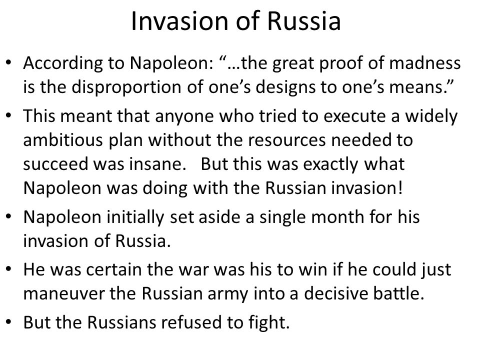 Invasion of Russia According to Napoleon: …the great proof of madness is the disproportion of one's designs to one's means.