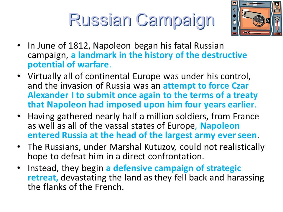 a history of the napoleons russian campaign Russia's war against napoleon how russia really won few wars in modern history produced national myths more durable than the napoleonic wars in europe russia's subsequent two-year-long campaign in the heart of europe.